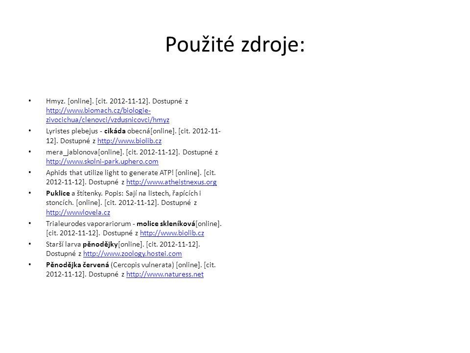 Použité zdroje: Hmyz. [online]. [cit. 2012-11-12]. Dostupné z http://www.biomach.cz/biologie-zivocichua/clenovci/vzdusnicovci/hmyz.